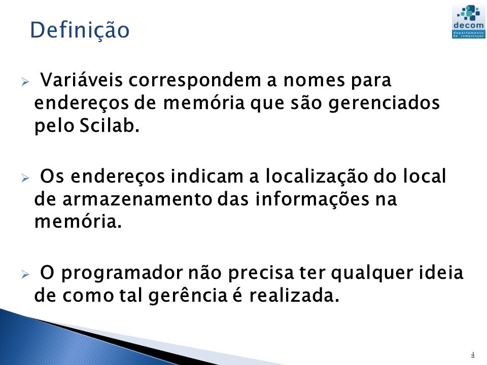 Definição Variáveis correspondem a nomes para endereços de memória que são gerenciados pelo Scilab.