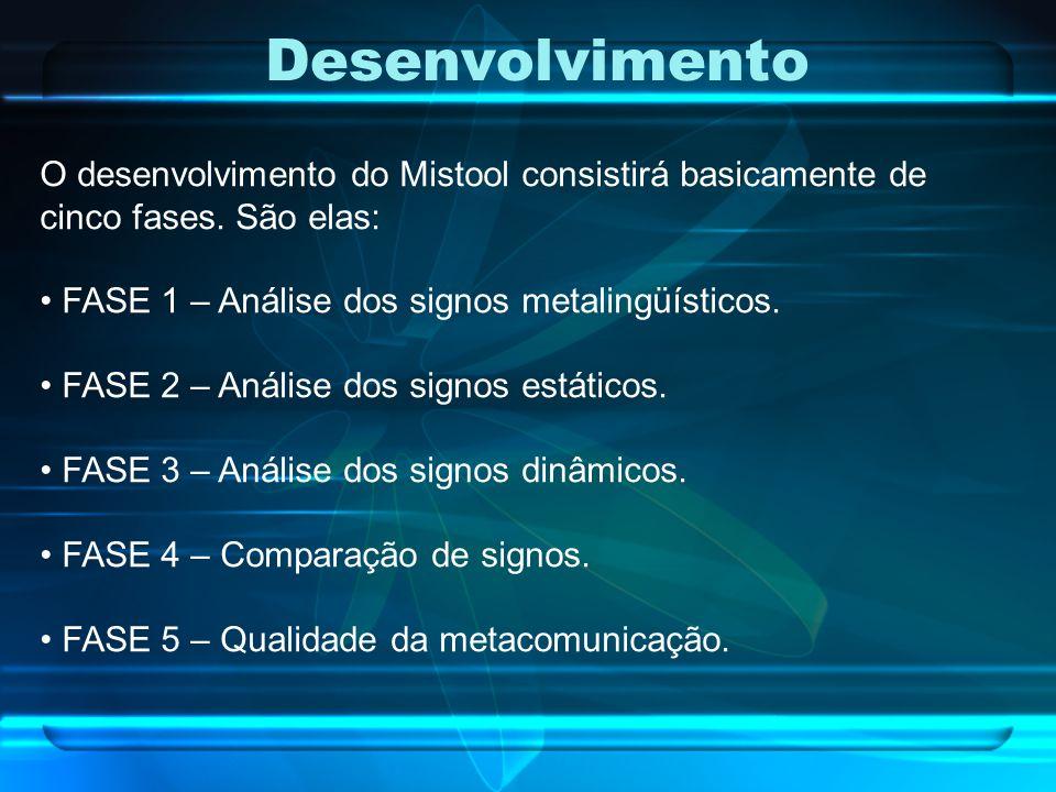 Desenvolvimento O desenvolvimento do Mistool consistirá basicamente de cinco fases. São elas: FASE 1 – Análise dos signos metalingüísticos.