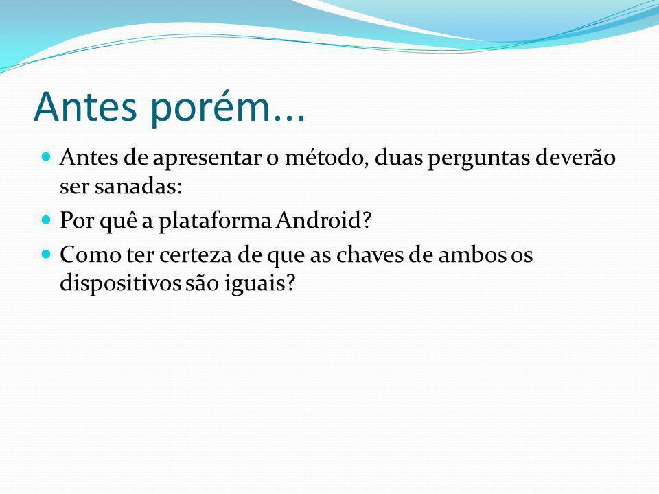 Antes porém... Antes de apresentar o método, duas perguntas deverão ser sanadas: Por quê a plataforma Android