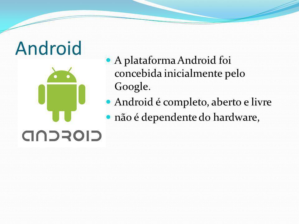 Android A plataforma Android foi concebida inicialmente pelo Google.