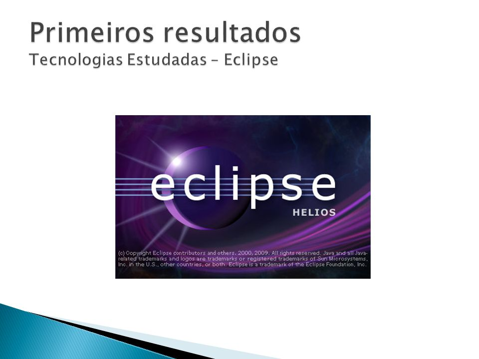 Primeiros resultados Tecnologias Estudadas – Eclipse