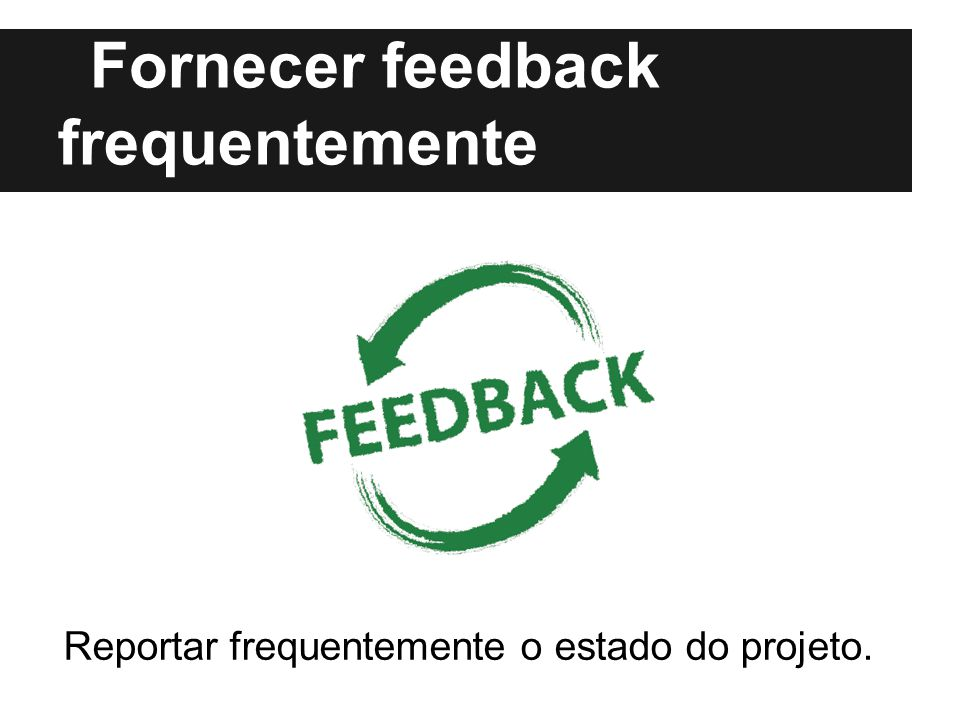 Fornecer feedback frequentemente