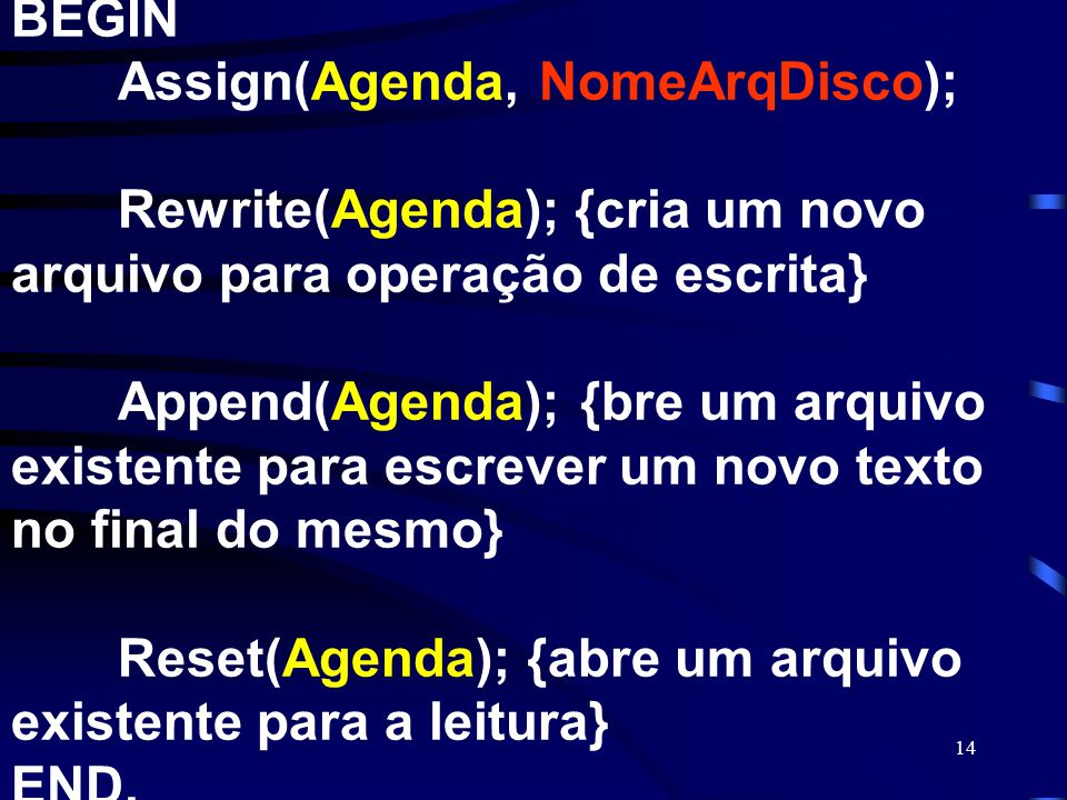 BEGIN. Assign(Agenda, NomeArqDisco);