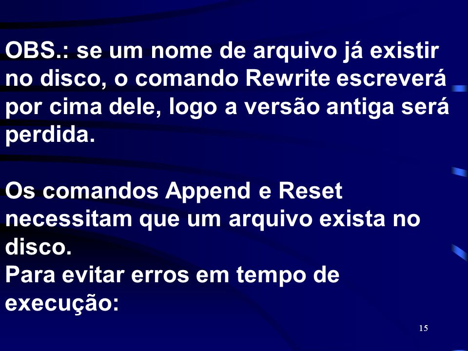 OBS.: se um nome de arquivo já existir no disco, o comando Rewrite escreverá por cima dele, logo a versão antiga será perdida.