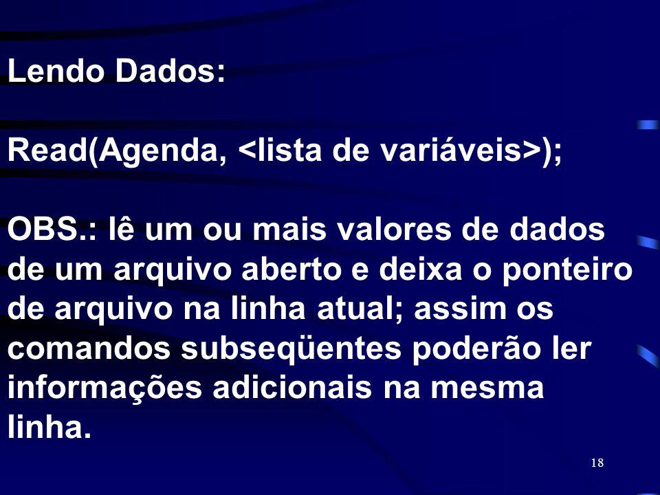Lendo Dados: Read(Agenda, <lista de variáveis>); OBS