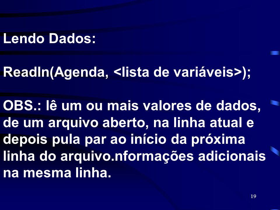 Lendo Dados: Readln(Agenda, <lista de variáveis>); OBS