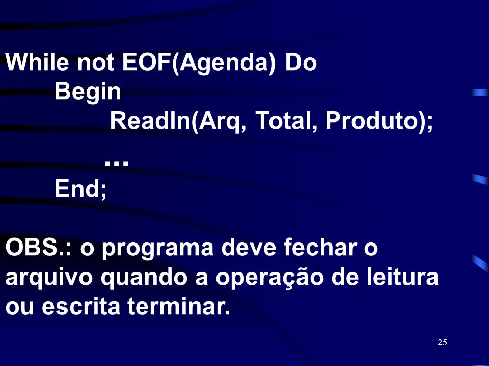 While not EOF(Agenda) Do Begin Readln(Arq, Total, Produto); ...