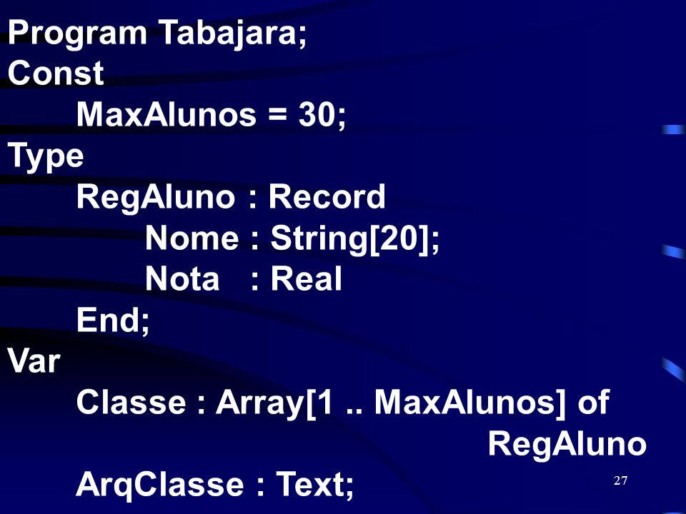 Program Tabajara; Const. MaxAlunos = 30; Type. RegAluno : Record