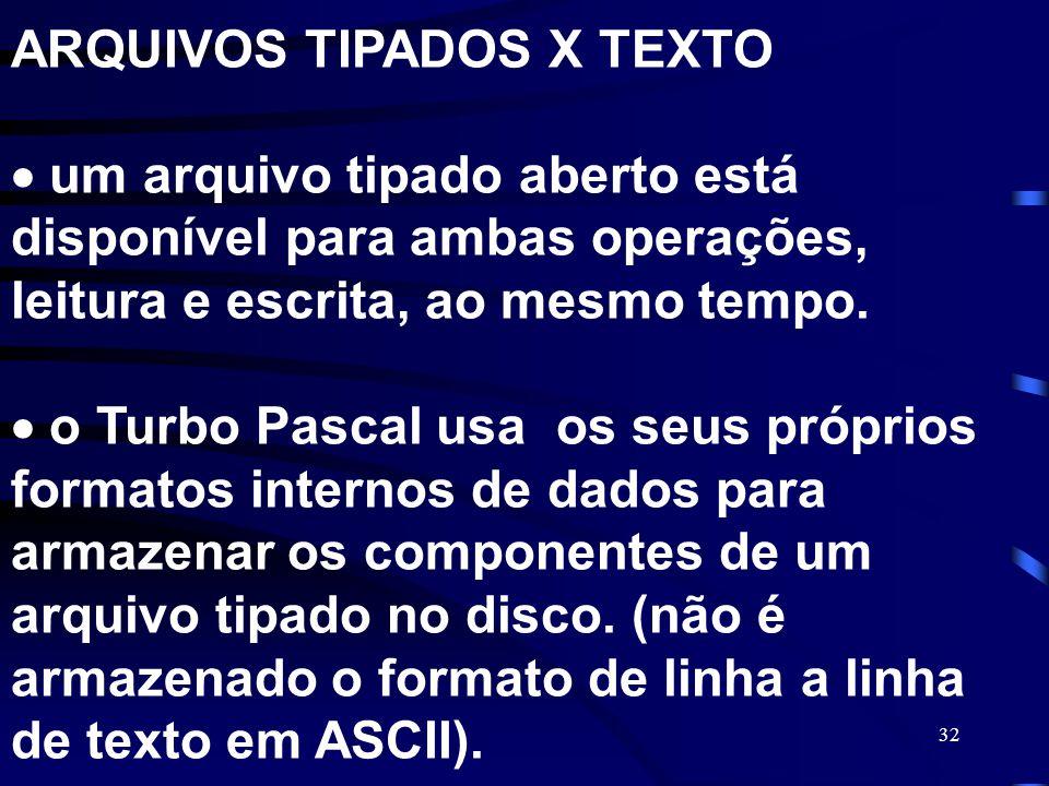 ARQUIVOS TIPADOS X TEXTO  um arquivo tipado aberto está disponível para ambas operações, leitura e escrita, ao mesmo tempo.