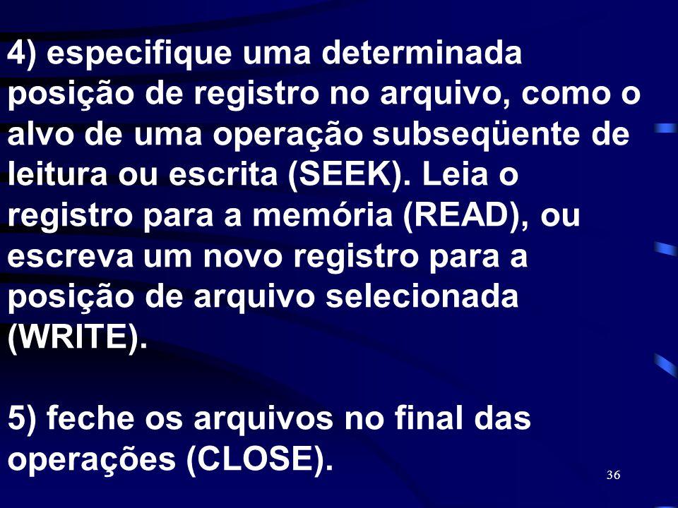 4) especifique uma determinada posição de registro no arquivo, como o alvo de uma operação subseqüente de leitura ou escrita (SEEK).