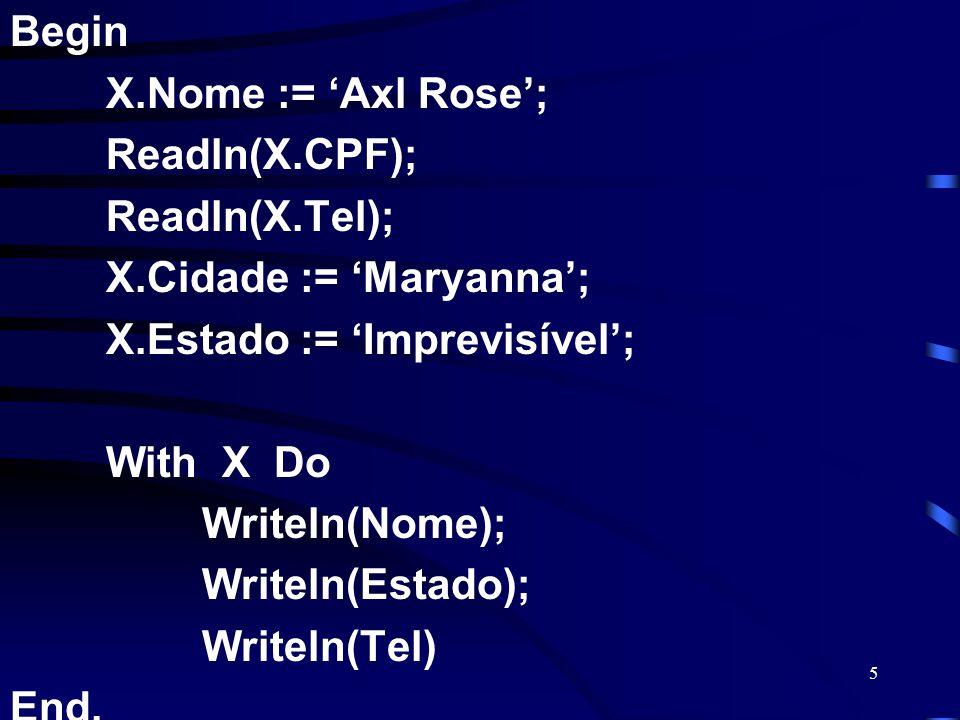 Begin X.Nome := 'Axl Rose'; Readln(X.CPF); Readln(X.Tel); X.Cidade := 'Maryanna'; X.Estado := 'Imprevisível';