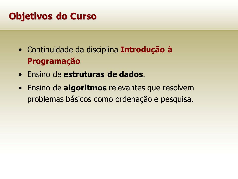 Objetivos do Curso Continuidade da disciplina Introdução à Programação