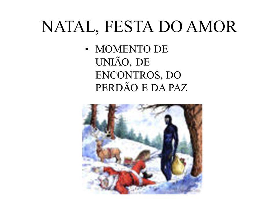 NATAL, FESTA DO AMOR MOMENTO DE UNIÃO, DE ENCONTROS, DO PERDÃO E DA PAZ