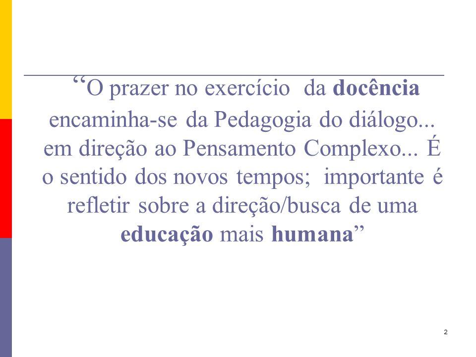 O prazer no exercício da docência encaminha-se da Pedagogia do diálogo...