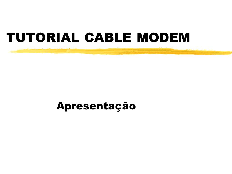 TUTORIAL CABLE MODEM Apresentação