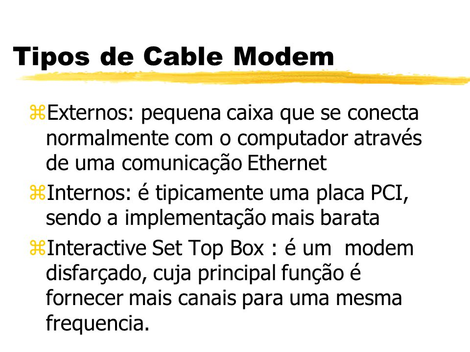 Tipos de Cable Modem Externos: pequena caixa que se conecta normalmente com o computador através de uma comunicação Ethernet.