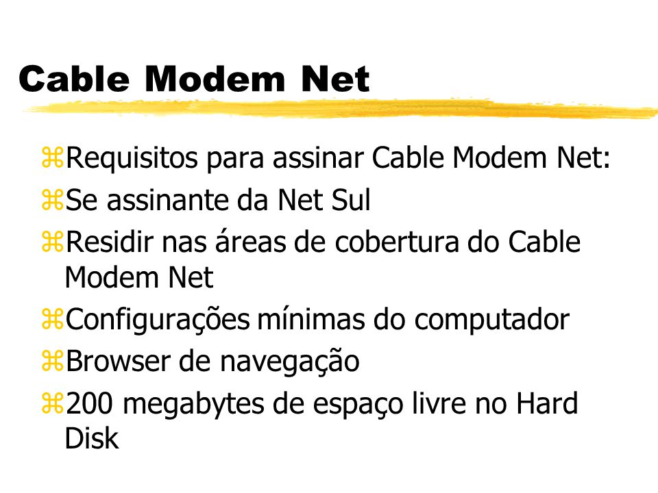 Cable Modem Net Requisitos para assinar Cable Modem Net: