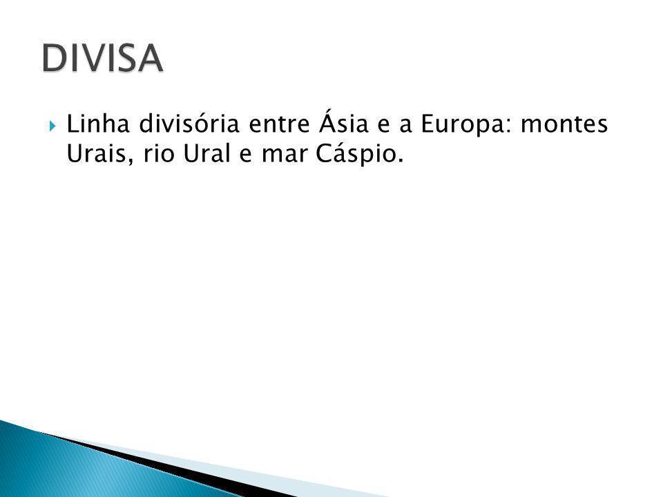 DIVISA Linha divisória entre Ásia e a Europa: montes Urais, rio Ural e mar Cáspio.