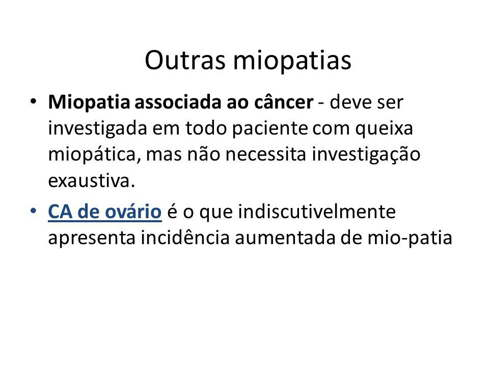 Outras miopatias Miopatia associada ao câncer - deve ser investigada em todo paciente com queixa miopática, mas não necessita investigação exaustiva.