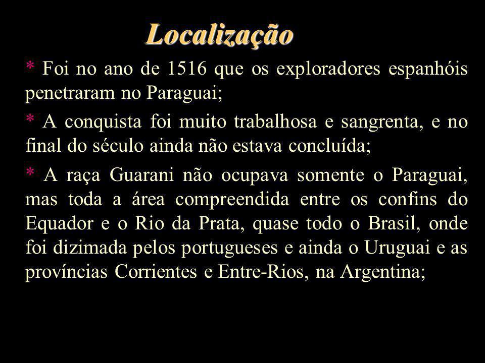 Localização * Foi no ano de 1516 que os exploradores espanhóis penetraram no Paraguai;