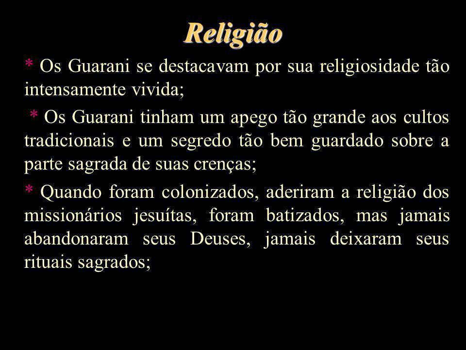 Religião * Os Guarani se destacavam por sua religiosidade tão intensamente vivida;