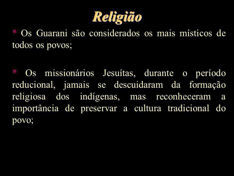 Religião * Os Guarani são considerados os mais místicos de todos os povos;