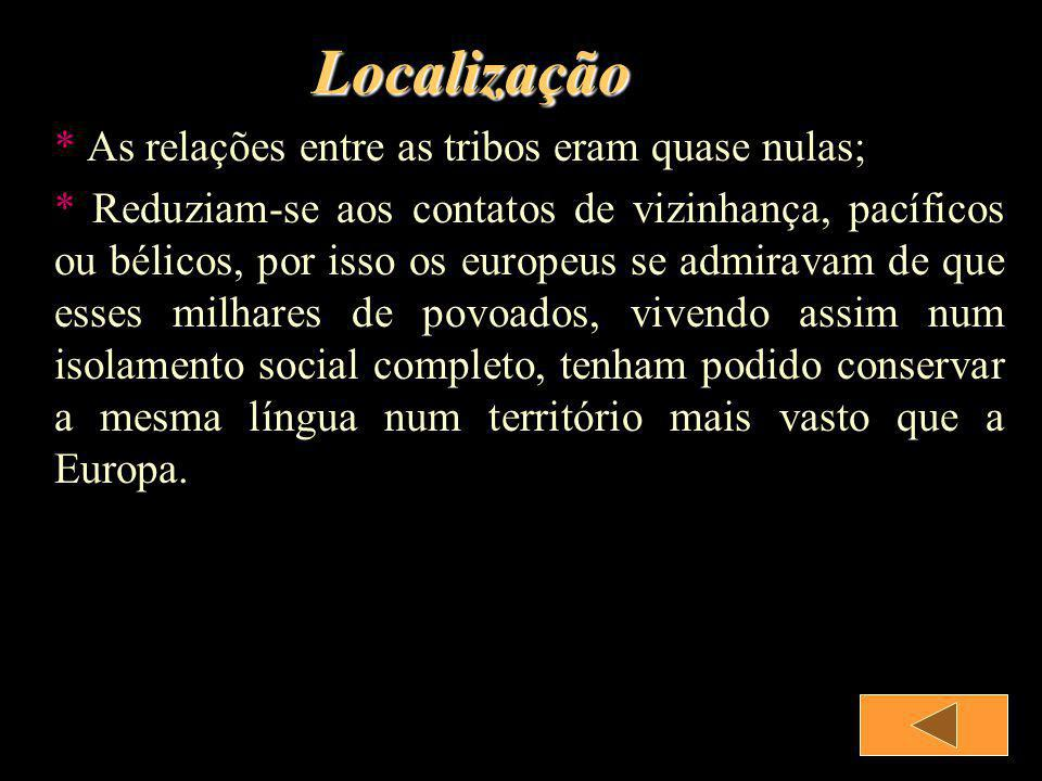 Localização * As relações entre as tribos eram quase nulas;