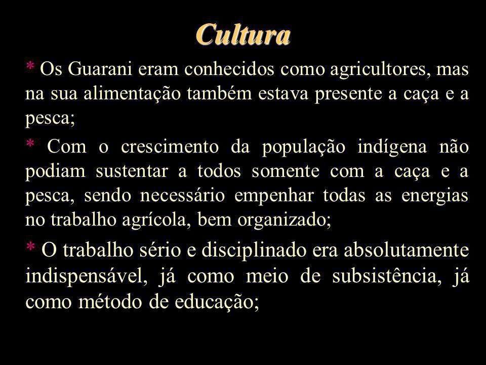 Cultura * Os Guarani eram conhecidos como agricultores, mas na sua alimentação também estava presente a caça e a pesca;