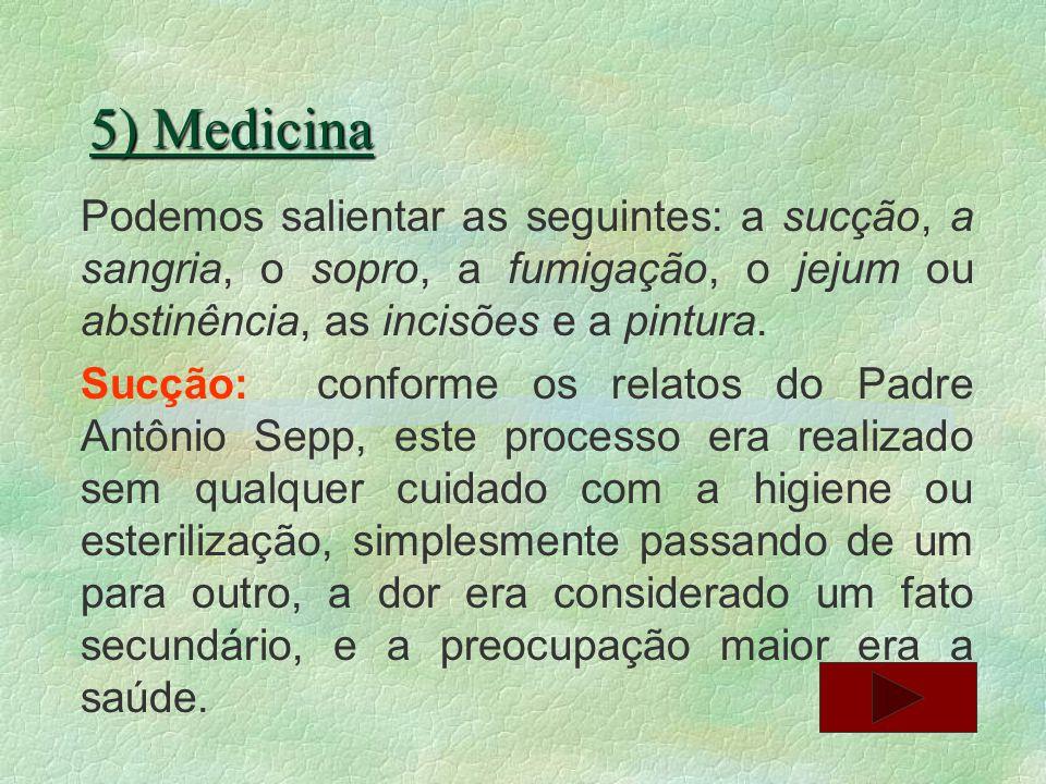 5) Medicina Podemos salientar as seguintes: a sucção, a sangria, o sopro, a fumigação, o jejum ou abstinência, as incisões e a pintura.