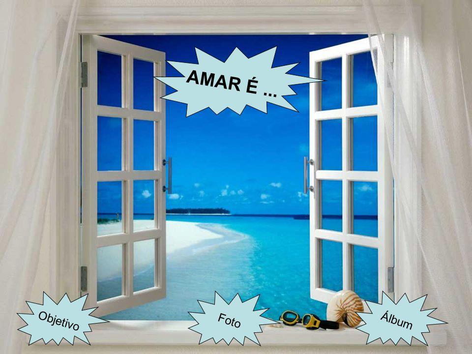 AMAR É ... Objetivo Foto Álbum