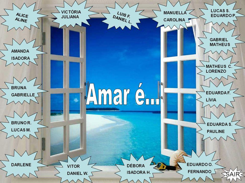 Amar é... SAIR LUIS F. ALICE DANIEL L. ALINE LUCAS S. EDUARDO P.