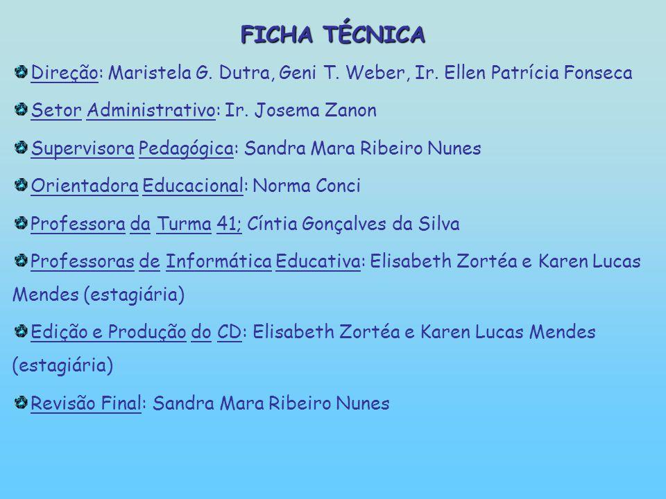 FICHA TÉCNICA Direção: Maristela G. Dutra, Geni T. Weber, Ir. Ellen Patrícia Fonseca. Setor Administrativo: Ir. Josema Zanon.