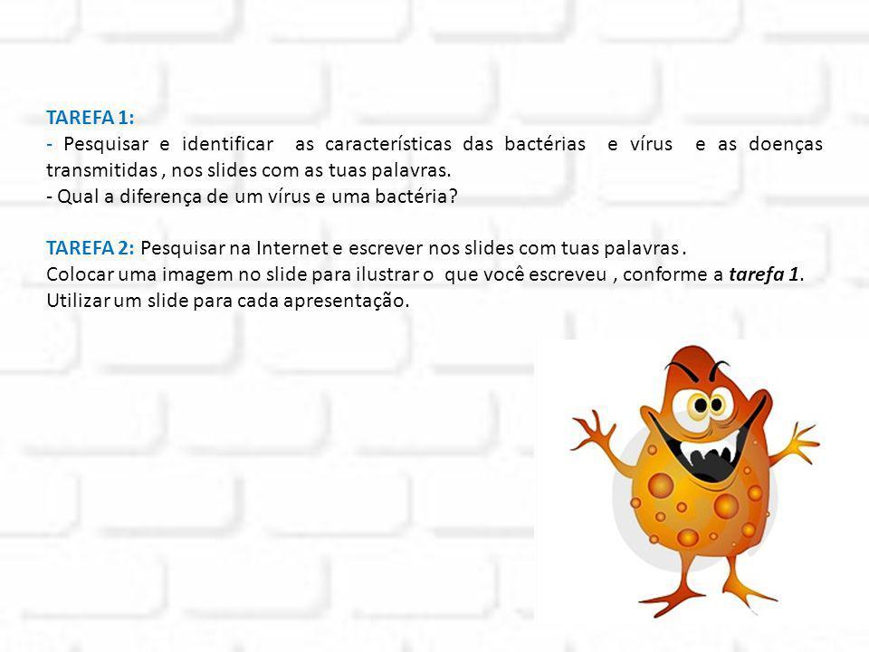 TAREFA 1: - Pesquisar e identificar as características das bactérias e vírus e as doenças transmitidas , nos slides com as tuas palavras.