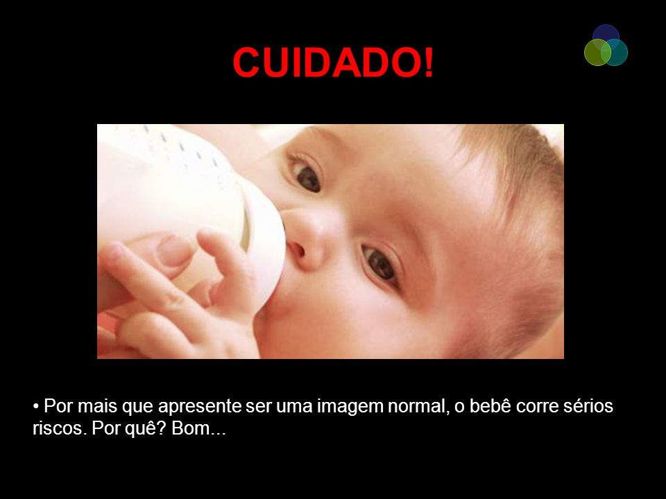 CUIDADO! Por mais que apresente ser uma imagem normal, o bebê corre sérios riscos. Por quê Bom...