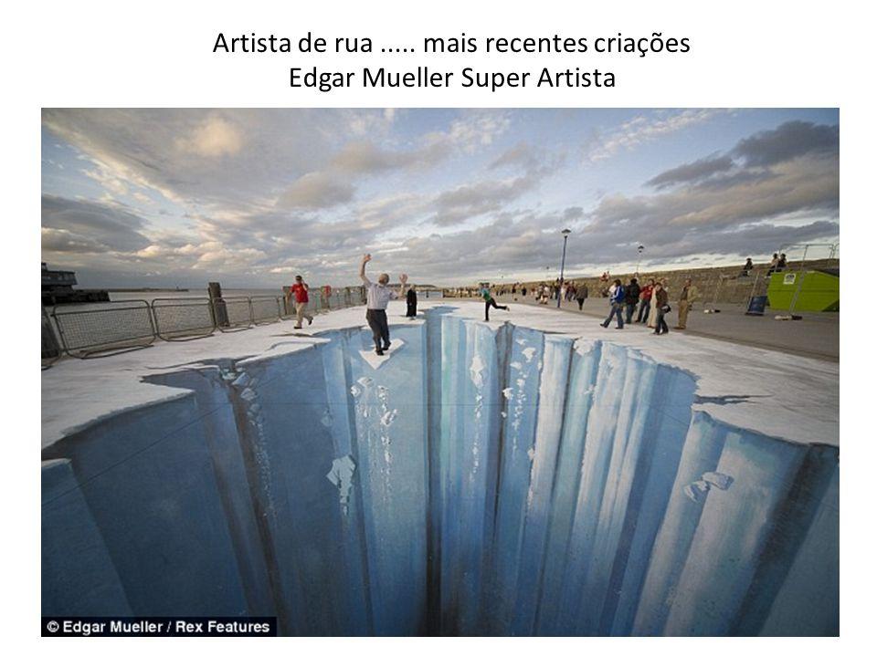 Artista de rua ..... mais recentes criações Edgar Mueller Super Artista