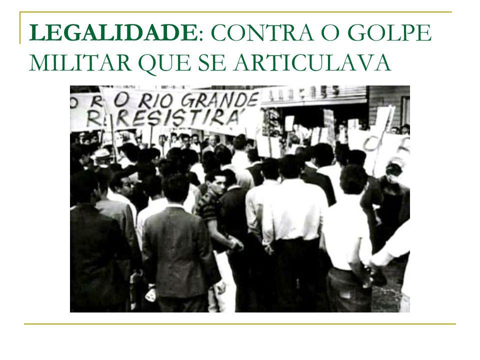 LEGALIDADE: CONTRA O GOLPE MILITAR QUE SE ARTICULAVA