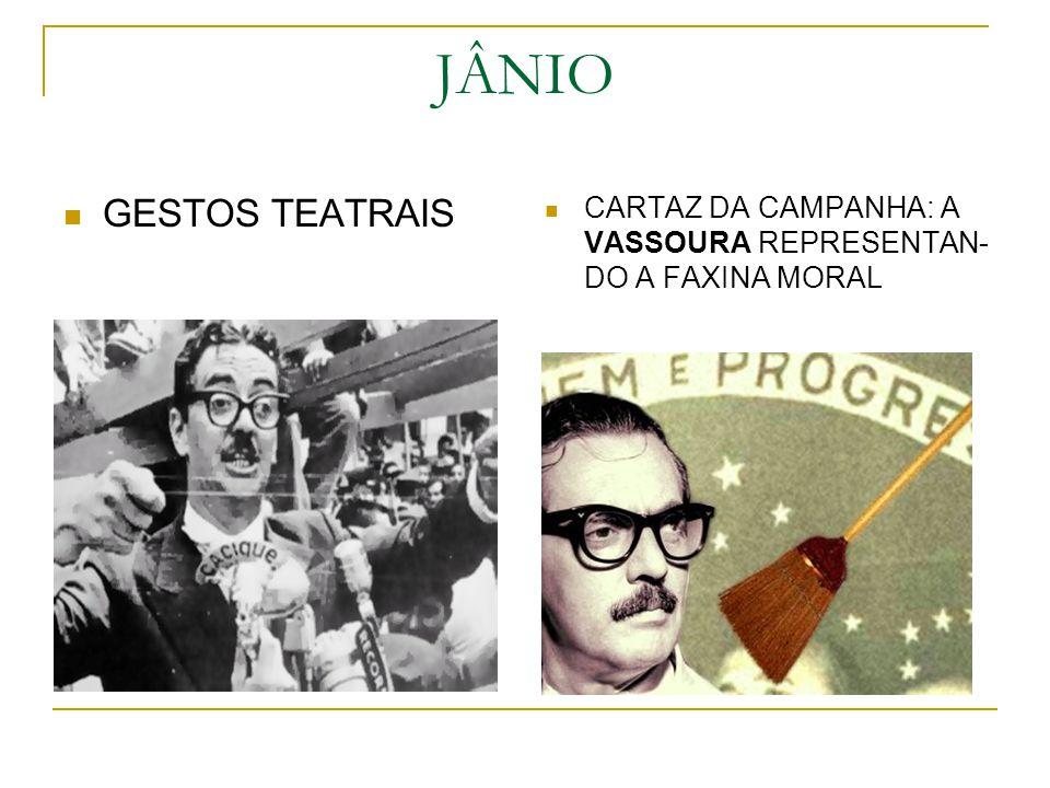JÂNIO GESTOS TEATRAIS CARTAZ DA CAMPANHA: A VASSOURA REPRESENTAN-DO A FAXINA MORAL