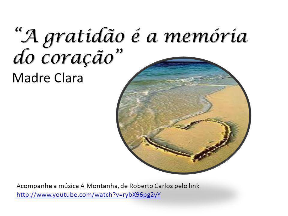 A gratidão é a memória do coração Madre Clara