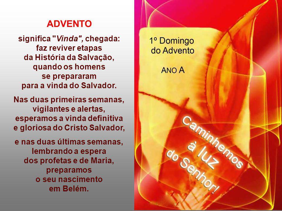ADVENTO significa Vinda , chegada: