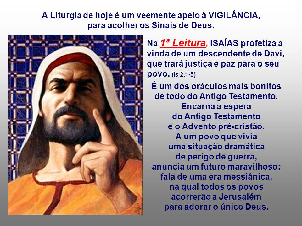 A Liturgia de hoje é um veemente apelo à VIGILÂNCIA,