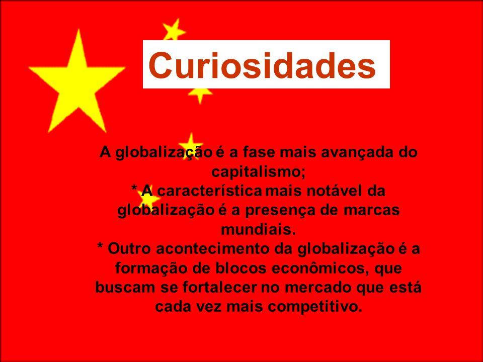 A globalização é a fase mais avançada do capitalismo;