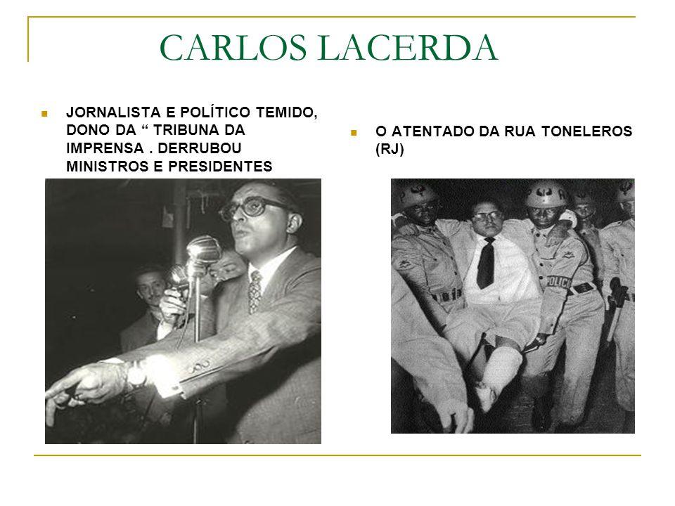 CARLOS LACERDA JORNALISTA E POLÍTICO TEMIDO, DONO DA TRIBUNA DA IMPRENSA . DERRUBOU MINISTROS E PRESIDENTES.