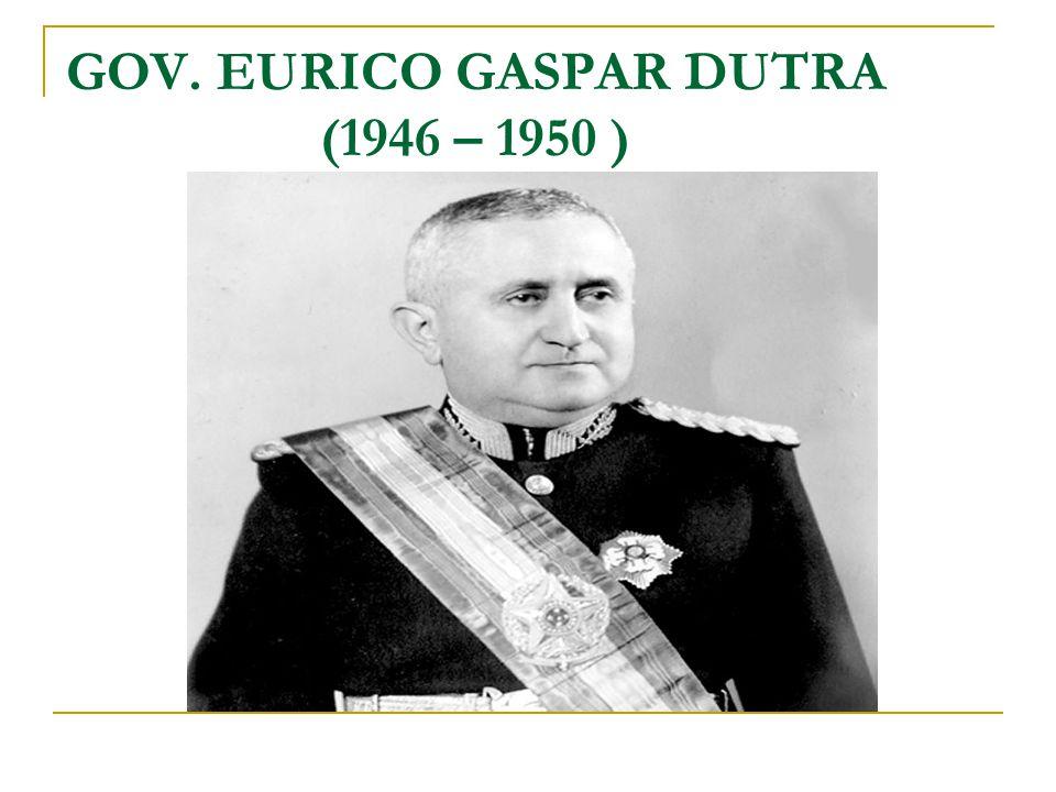 GOV. EURICO GASPAR DUTRA (1946 – 1950 )