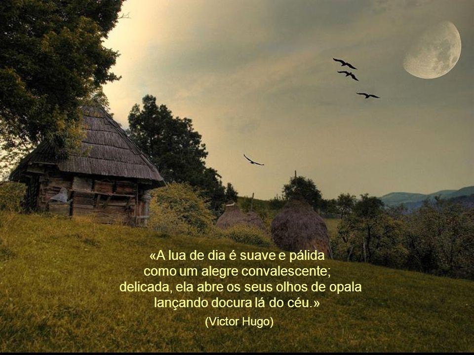 (Victor Hugo) «A lua de dia é suave e pálida