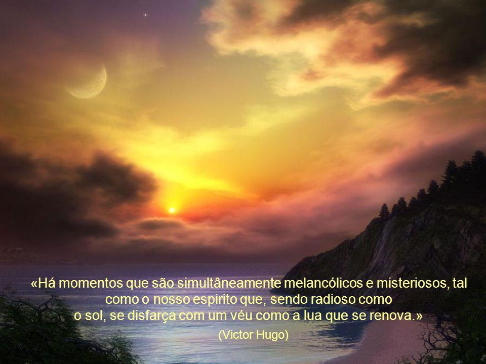o sol, se disfarça com um véu como a lua que se renova.»