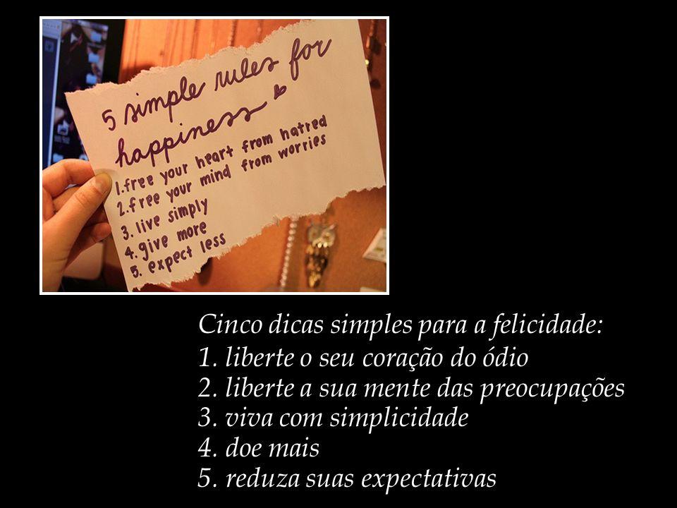Cinco dicas simples para a felicidade: