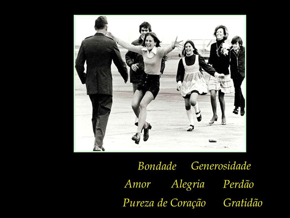 Bondade Generosidade Amor Alegria Perdão Pureza de Coração Gratidão