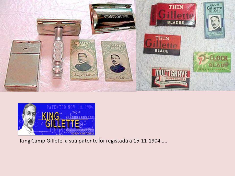 King Camp Gillete ,a sua patente foi registada a 15-11-1904…..