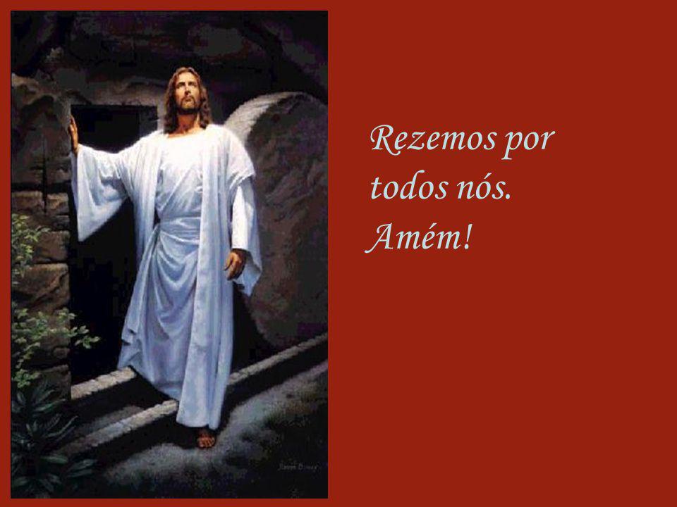 Rezemos por todos nós. Amém!