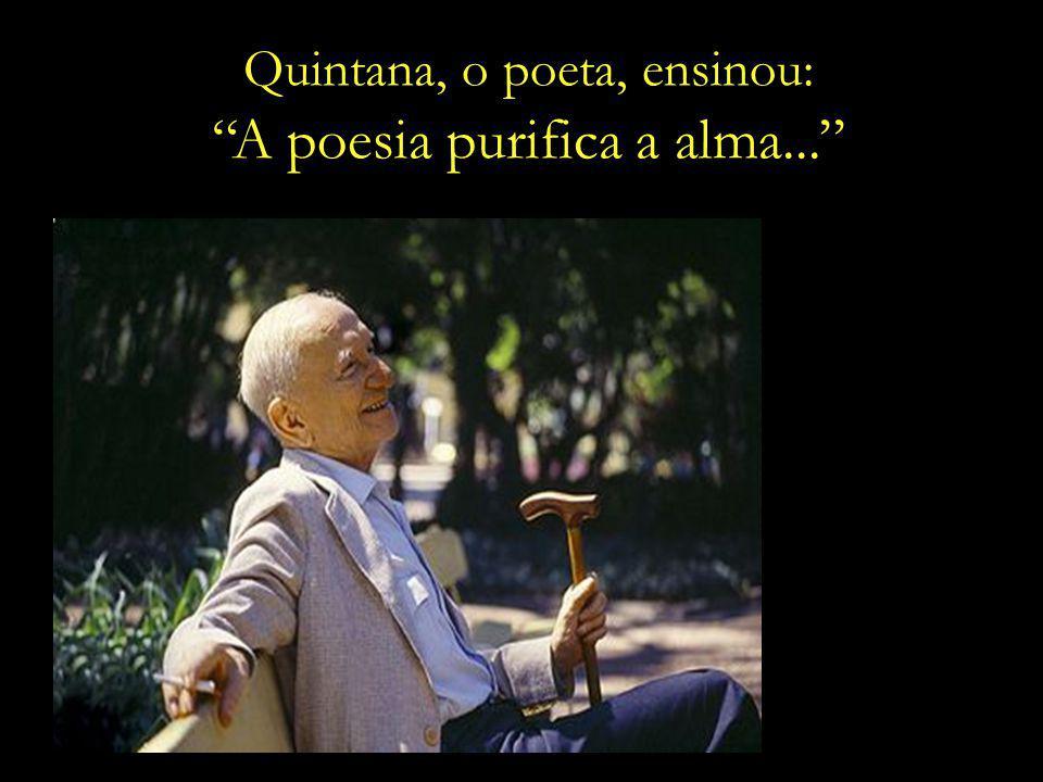 A poesia purifica a alma...